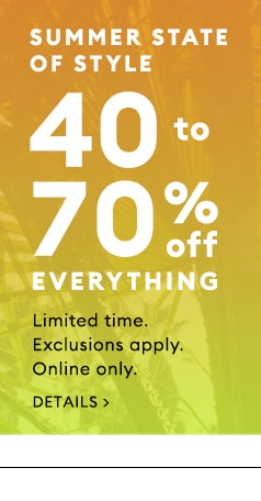 40-70% off everything. Limited time. Exclusions Apply. online only